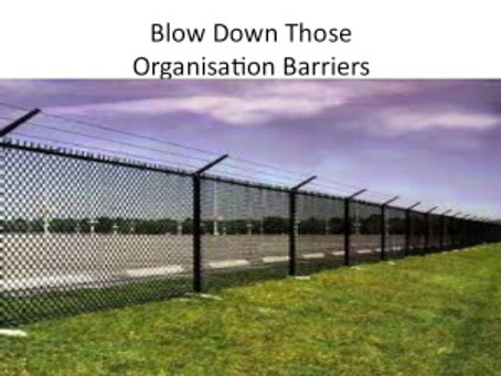 Blow Down Those Organisation Barriers