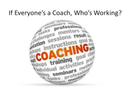If Everyone's a Coach, Who's Working?