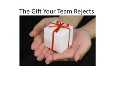 The Gift Your Team Rejects