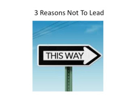 3 Reasons Not To Lead
