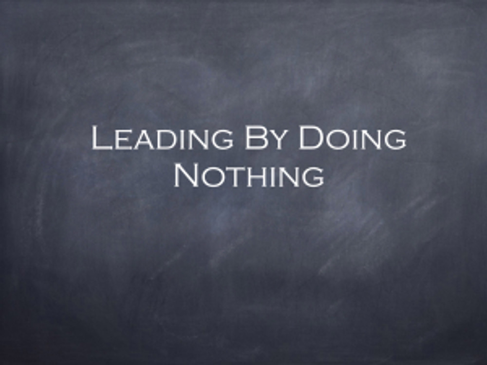 lead by doing nothing.001
