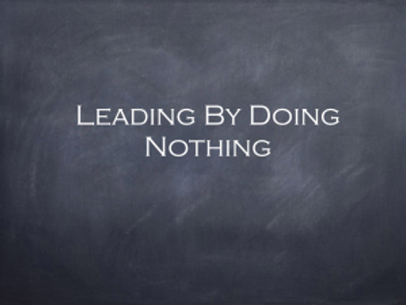 Leading By Doing Nothing