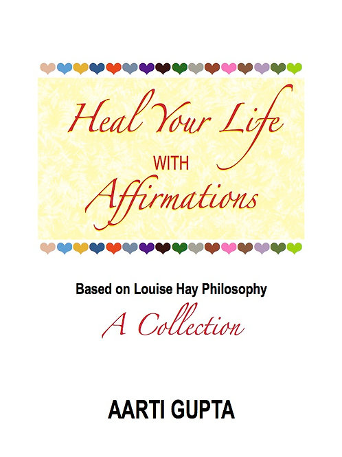 Heal Your Life with Affirmations by Aarti Gupta