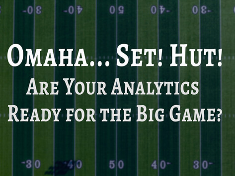 Omaha . . . Set! Hut! Are Your Analytics Ready for the Big Game?