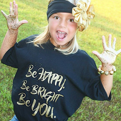 Be Happy. Be Bright. Be You. Tee