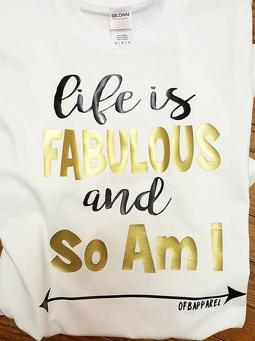 Life is Fabulous and So Am I Tee