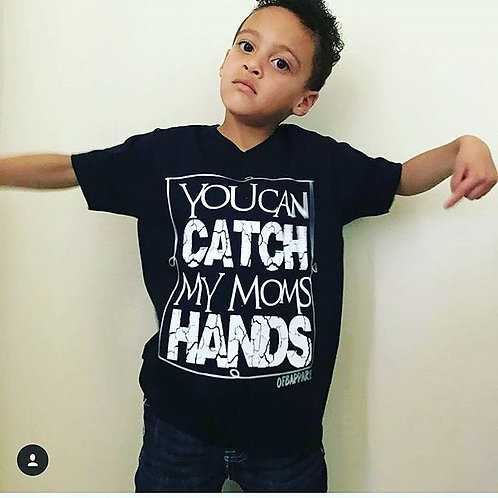 You Can Catch My Moms Hands Tee
