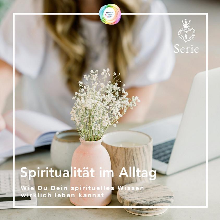 Spiritualität im Alltag - Wie Du Dein spirituelles Wissen wirklich leben kannst