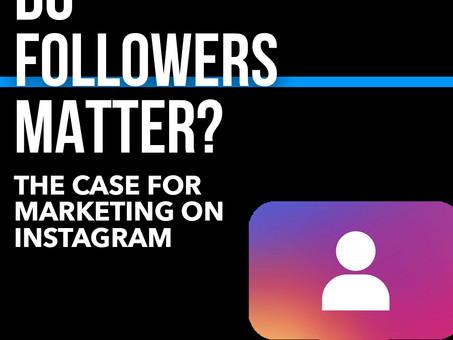 Do Followers Matter? The Case for Marketing on Instagram
