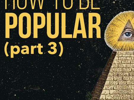 How to Be Popular (Part 3 of 5)