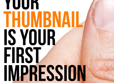 Your Thumbnail is Your First Impression, Make It Count