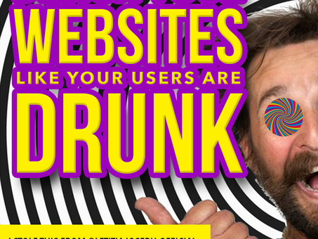 Design Your Websites Like Your Users Are Drunk