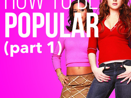 How to Be Popular (Part 1 of 5)