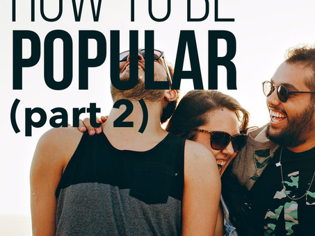 How to Be Popular (Part 2 of 5)