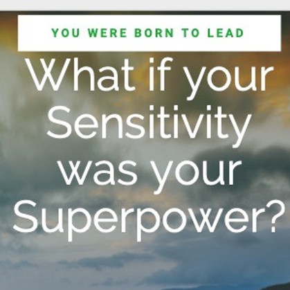 Claim Your Sensitivity as Your Superpower