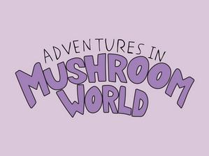 Adventures In Mushroom World