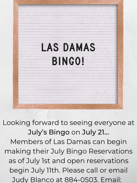 Looking forward to seeing everyone at July's Bingo on July 21... Members of Las Damas can