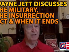 🎥 Wayne Jett: The Military, The Insurrection Act & When Will It End?
