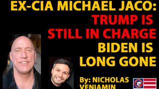 🎥 Ex-CIA Michael Jaco: Trump is Still in Charge, Biden is Long Gone - By Nicholas Veniamin