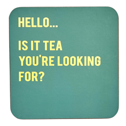 Is It Tea You're Looking For?...Coaster