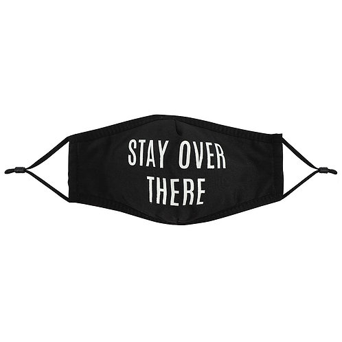 """""""Stay Over There"""" Reusable Adult Face Covering"""