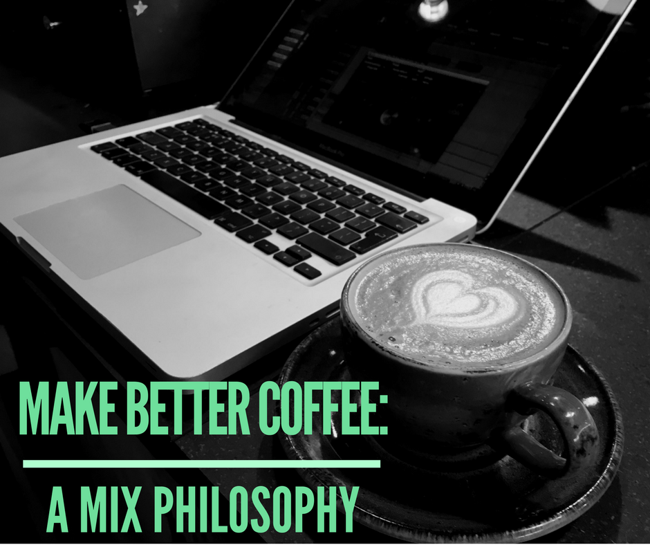 Make Better Coffee: A Mix Philiosophy
