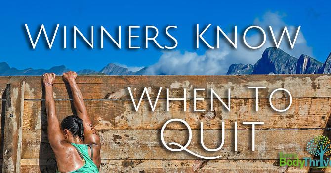 Winners Never Quit - Worst Advice Ever.