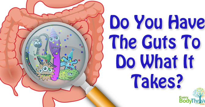 Do you have the guts to do what it takes? Literally?