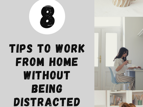 8 Tips to Work From Home Without Being Distracted
