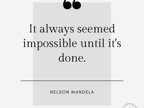 It Always Seemed Impossible Until It's Done