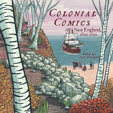 """Colonial Comics, New England: 1620-1750."" 2014. Edited by Jason Rodriguez. Published by Fulcrum Publishing."
