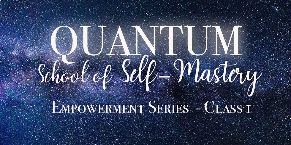 Quantum School of Self Mastery - Class 1