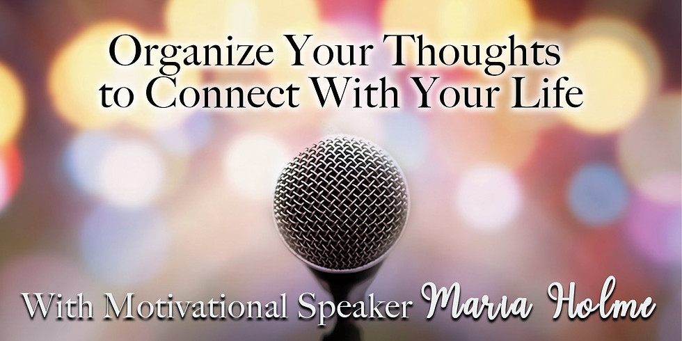 Organize Your Thoughts to Connect With Your Life
