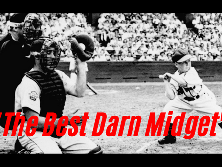 """""""The Best Darn Midget Who Ever Played Big-League Ball"""""""