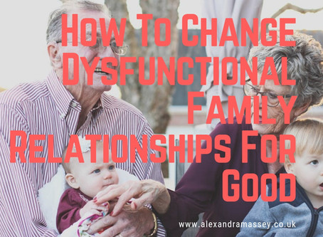 How To Change Dysfunctional Family Relationships For Good