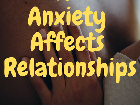 7 Ways How Anxiety Affects Relationships