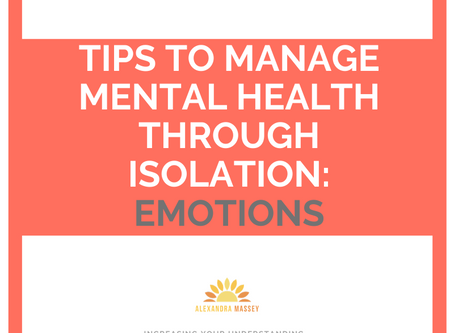 TIPS TO MANAGE MENTAL HEALTH THROUGH SOCIAL ISOLATION: EMOTIONS