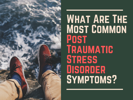 What Are The Most Common Post Traumatic Stress Disorder Symptoms?