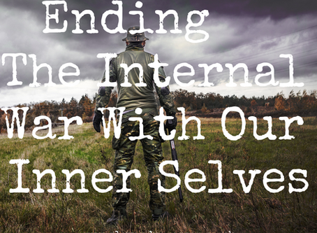 Ending The Internal War With Our Inner Selves