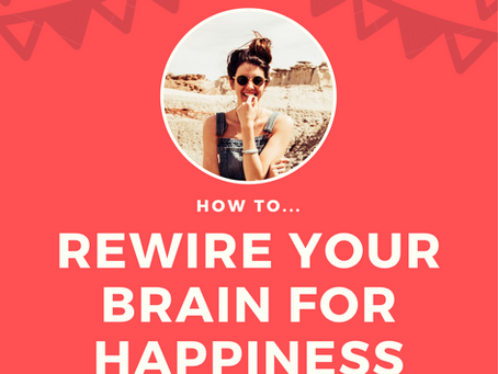 How To Rewire Your Brain For Happiness – Scientifically Proven