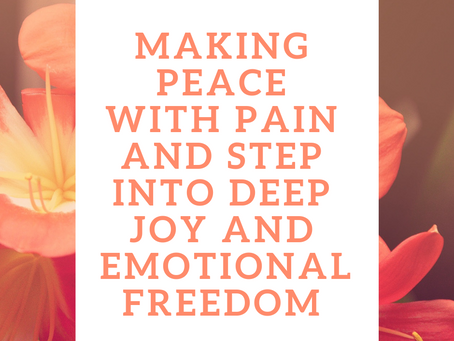 Making Peace With Pain And Step Into Deep Joy And Emotional Freedom