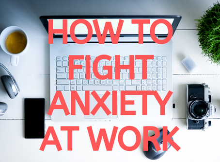 How To Fight Anxiety At Work