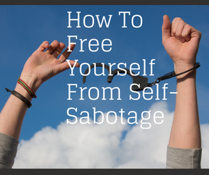 How To Free Yourself From Self-Sabotage