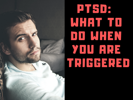 PTSD What To Do When You Are Triggered