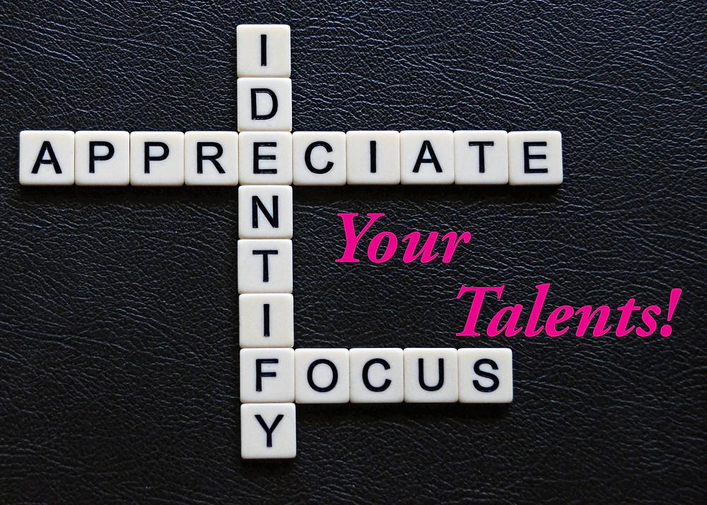 Identify, appreciate & focus your talents!