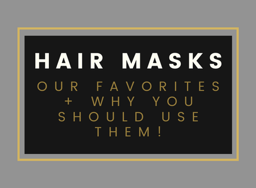 Our Favorite Hair Masks/ Treatments (& why you should use them)
