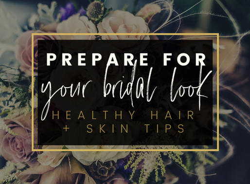 Prepare for Your Bridal Look - Healthy Hair + Skin Tips