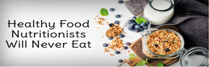 Healthy Food Nutritionists Will Not Eat