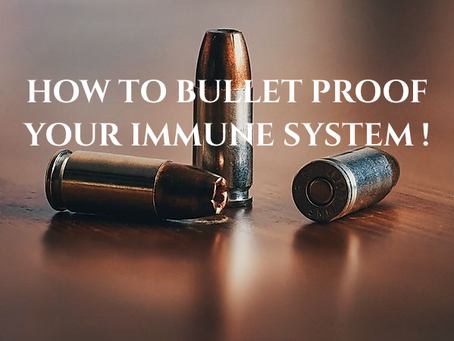 HOW TO BULLET PROOF YOUR IMMUNE SYSTEM!