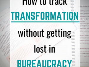 How to track transformation without getting lost in the bureaucracy